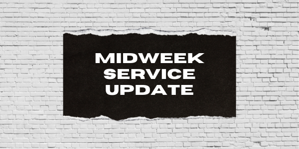 Midweek Service Update